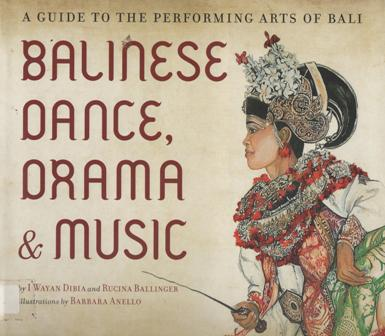 A Guide  To The  Performing Arts Of Bali  Balinese Dance  Drama and Music